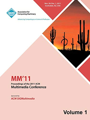 MM 11: Proceedings of the 2011 ACM Multimedia Conference Vol 1: MM 11 Conference Committee
