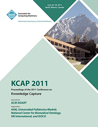 9781450313896: Kcap 2011 Proceedings of the 2011 Conference on Knowledge Capture