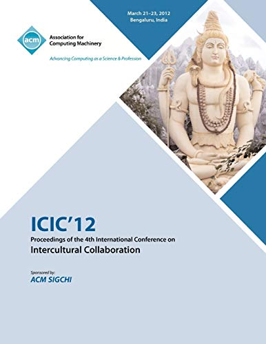 ICIC 12 Proceedings of the 4th International Conference on Intercultural Collaboration: ICIC 12 ...