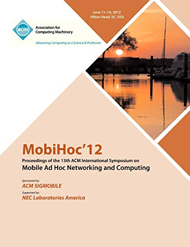 MobiHoc 12 Proceedings of the 13th ACM International Symposium on Mobile Ad Hoc Networking and ...