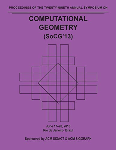 SoCG 13 Proceedings of the 29th Annual Symposium on Computational Geometry: Socg 13 Conference ...