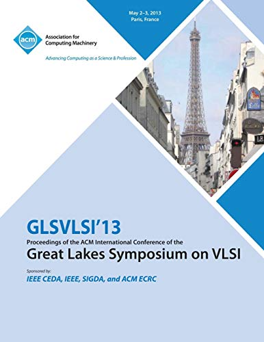 GLSVLSI 13 Proceedings of the ACM International Conference of the Great Lakes Symposium on VLSI: ...