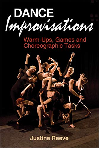 Dance Improvisations: Warm-Ups, Games and Choreographic Tasks (Paperback): Justine Reeve