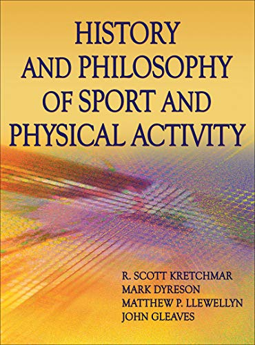 History and Philosophy of Sport and Physical: Kretchmar, R. Scott,
