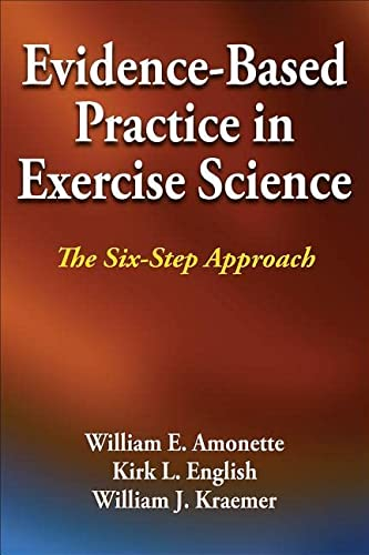 Evidence-Based Practice in Exercise Science: The Six-Step Approach (Hardcover): William E. Amonette