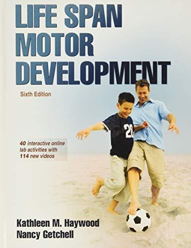 Life Span Motor Development 6th Edition With: Kathleen Haywood; Nancy