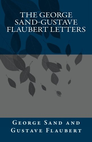 9781450500326: The George Sand-Gustave Flaubert Letters