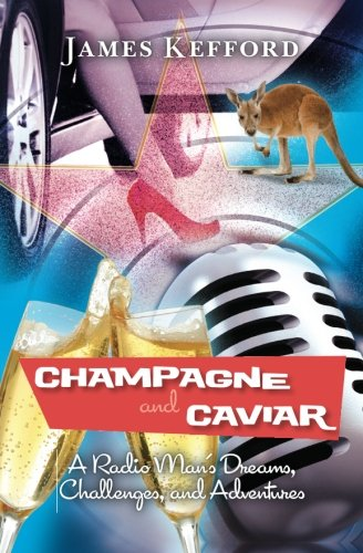 9781450500357: Champagne and Caviar: A Radio Man's Dreams, Challenges, and Adventures