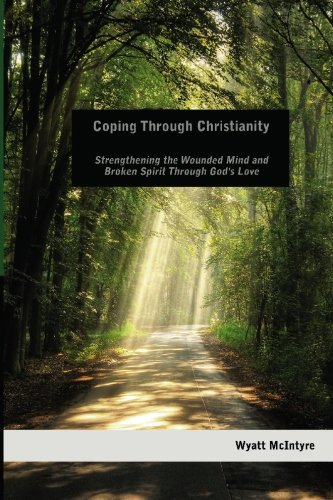 9781450501750: Coping Through Christianity: Strengthening the Wounded Mind and the Broken Spirit Through God's Love