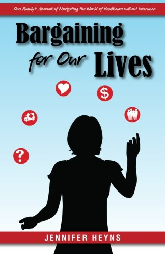 9781450501804: Bargaining for Our Lives: One Family's Account of Navigating the World of Healthcare without Insurance