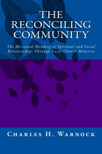 9781450502887: The Reconciling Community: The Missional Mending of Spiritual and Social Relationships Through Local Church Ministry