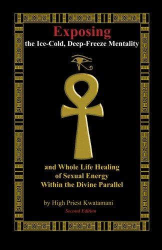 9781450506243: Exposing the Ice-cold, Deep-freeze Mentality and Whole Life Healing of Sexual Energy Within the Divine Parallel