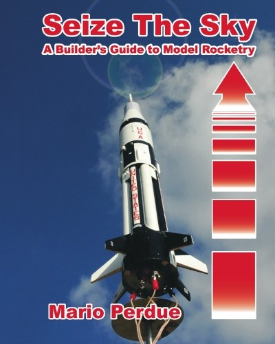 9781450507714: Seize the Sky: A Builder's Guide to Model Rocketry