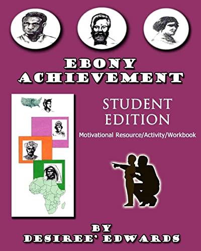Ebony Achievement: Motivational Resource Activity Workbook, Student Edition: Ms Desiree A Edwards