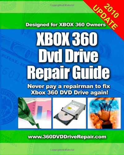 9781450510875: Xbox 360 DVD Drive Repair Guide: Never Pay A Repairman To Fix Xbox 360 DVD Drive Again!