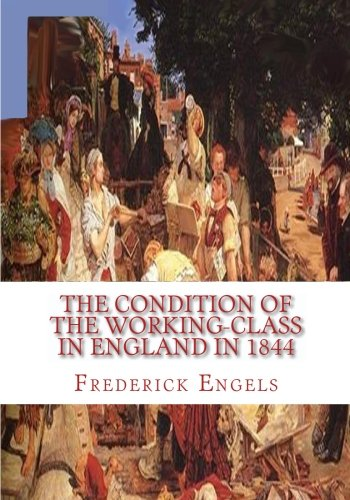 The Condition of the Working-Class in England: Frederick Engels