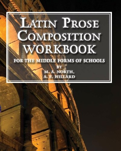 Latin Prose Composition Workbook: For the Middle: North, M A