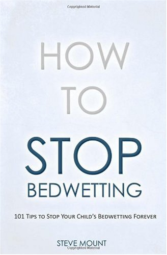 9781450513913: How to Stop Bedwetting: 101 Tips to Stop Your Child's Bedwetting Forever