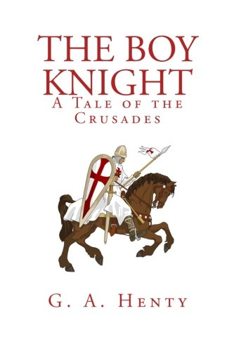 The Boy Knight: A Tale of the Crusades: Henty, G. A.