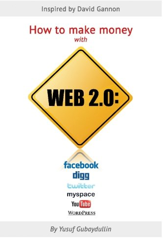 9781450515122: How to make money with Web 2.0: Facebook, Digg, Twitter, MySpace, YouTube, WordPress