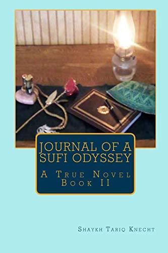 Journal of a Sufi Odyssey: A True Novel Book II: Shaykh Tariq Knecht