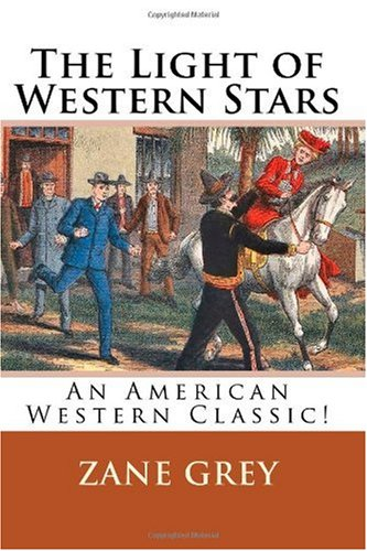 The Light of Western Stars: An American Western Classic!: Grey, Zane
