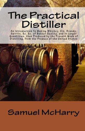 9781450529495: The Practical Distiller An Introduction To Making Whiskey, Gin, Brandy, Spirits, &c. &c. of Better Quality, and in Larger Quantities, than Produced by ... from the Produce of the United States