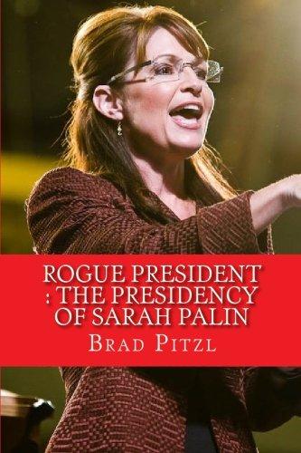 9781450529662: Rogue President : The Presidency of Sarah Palin