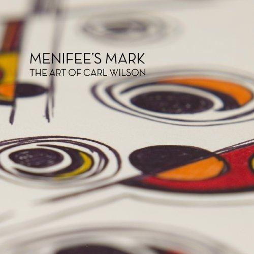 Menifee's Mark: The Art of Carl Wilson: Gaulke, Cheri