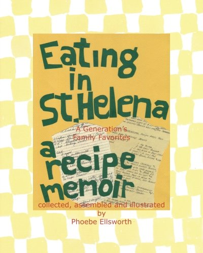 9781450531597: Eating in St. Helena - A Recipe Memoir: A Generation's Family Favorites