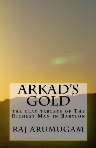 9781450535328: Arkad's Gold: the clay tablets of The Richest Man in Babylon