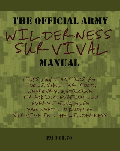 The Official Army Wilderness Survival Manual: Tips: U.S.Army Field Manual