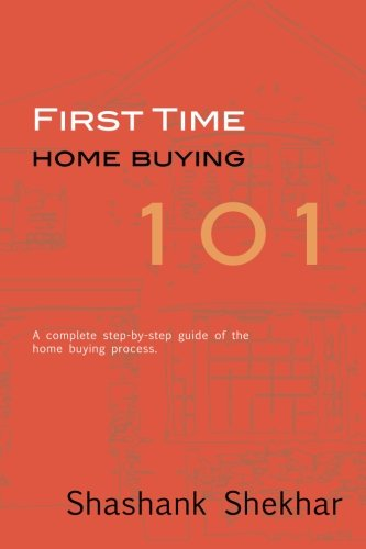 9781450540056: First Time Home Buying 101: A complete step-by-step guide to home buying process