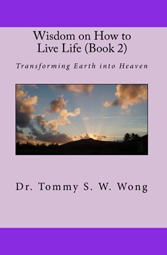 9781450540162: Wisdom on How to Live Life (Book 2): Transforming Earth into Heaven