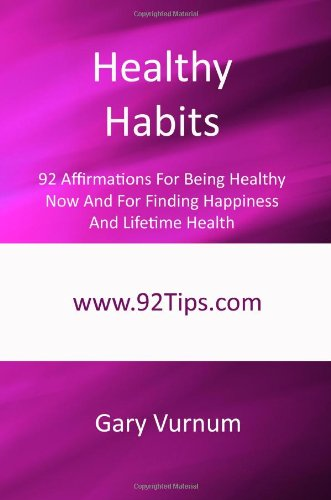 9781450540179: Healthy Habits: 92 Affirmations For Being Healthy Now And For Finding Happiness And Lifetime Health