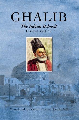 Ghalib, the Indian Beloved: Urdu Odes: Khalid Hameed Shaida