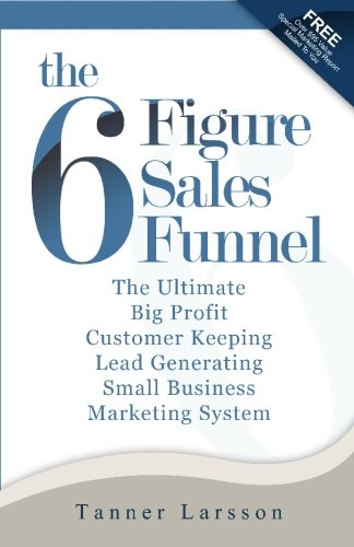 9781450543651: The Six Figure Sales Funnel: The Ultimate Big Profit Customer Keeping Lead Generating Small Business Marketing System
