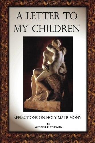 A Letter to My Children : Reflections: Wendell E. Rossman