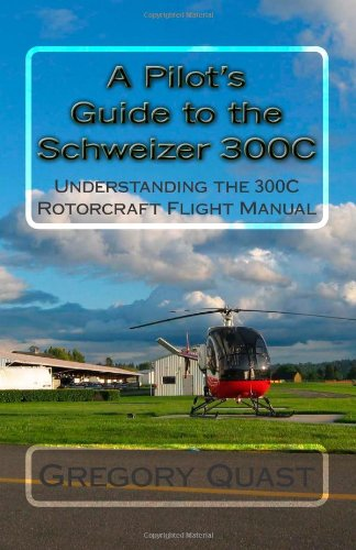 9781450545457: A Pilot's Guide to the Schweizer 300c: Understanding the 300c Rotorcraft Flight Manual