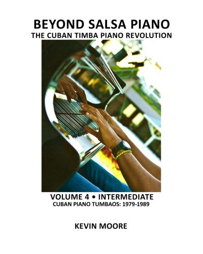 9781450545556: Beyond Salsa Piano: The Cuban Timba Piano Revolution: Volume 4 - Intermediate - Cuban Piano Tumbaos: 1979-1989