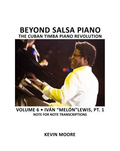 9781450545600: Beyond Salsa Piano: The Cuban Timba Piano Revolution: Volume 6- Iván