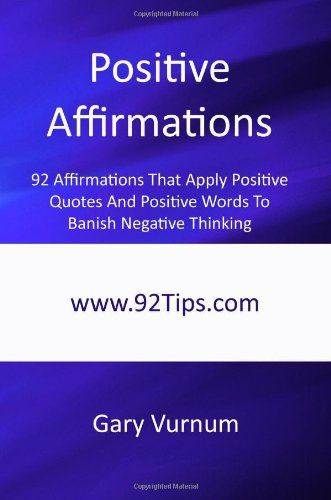 9781450546430: Positive Affirmations: 92 Affirmations That Apply Positive Quotes And Positive Words To Banish Negative Thinking