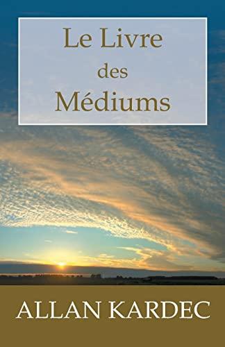 Le Livre des Mediums: Guide des mediums et des evocateurs contenant l'enseignement special des esprits (Paperback) - Allan Kardec