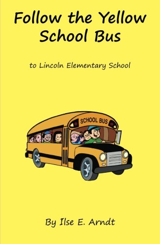 9781450548564: Follow The Yellow School Bus: to Lincoln Elementary School
