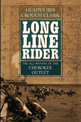 Long Line Rider: The 1893 Opening of the Cherokee Outlet: Gladys Iris Crouch Clark