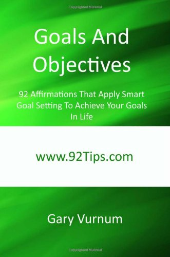 9781450548717: Goals And Objectives: 92 Affirmations That Apply Smart Goal Setting To Achieve Your Goals In Life