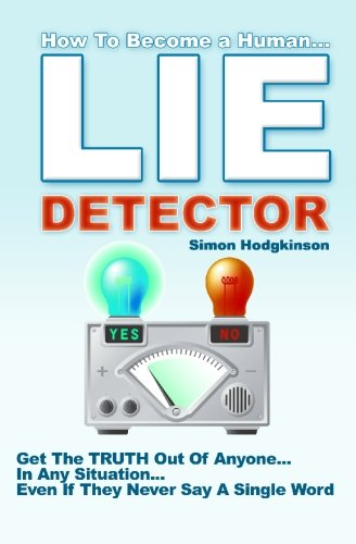 9781450549226: Lie Detector: Get The TRUTH Out Of Anyone... In Any Situation... Even If They Never Say A Single Word!