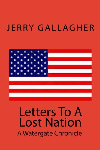 Letters To A Lost Nation: A Watergate: Jerry Gallagher