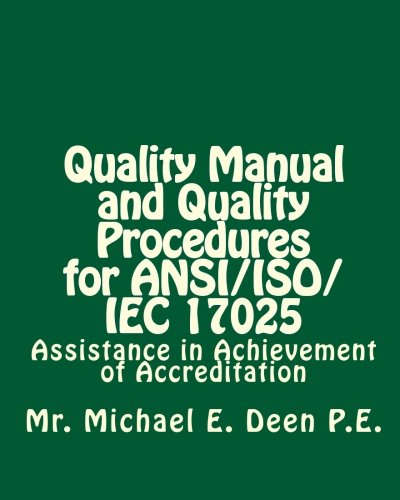Quality Manual and Quality Procedures for ANSI/ISO/Iec: Deen P. E.,