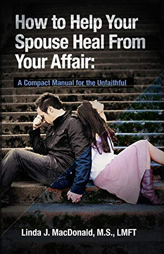 9781450553322: How to Help Your Spouse Heal From Your Affair: A Compact Manual for the Unfaithful